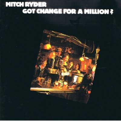 Mitch Ryder --- Got Change...