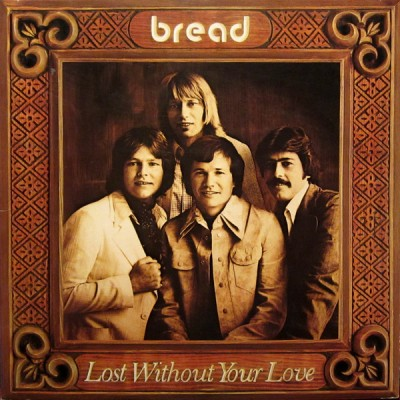 Bread --- Lost Without Your...