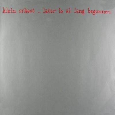 Klein Orkest --- Later Is...